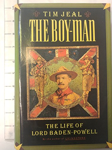 The Boy-Man The Life of Lord Baden-Powell: Tim Jeal