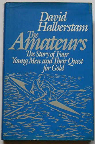The Amateurs: The Story of Four Young Men and Their Quest for an Olympic Gold Medal: Halberstam, ...