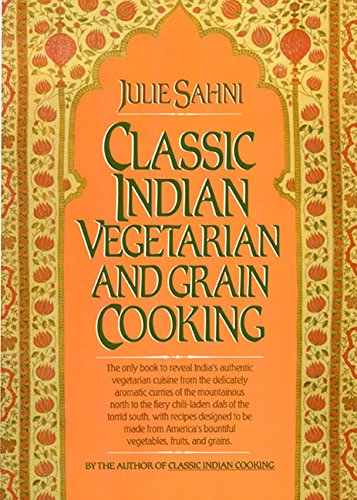 Classic Indian Vegetarian and Grain Cooking: Julie Sahni