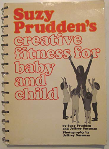 Suzy Prudden's Creative fitness for baby and child,: Prudden, Suzy