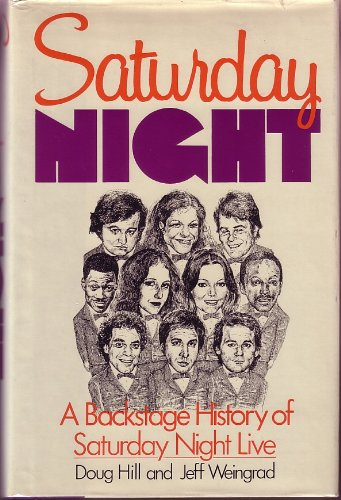 Saturday Night: A Backstage History of Saturday Night Live (0688050999) by Doug Hill; Jeff Weingrad