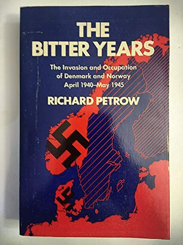 9780688052751: The Bitter Years: The Invasion and Occupation of Denmark and Norway, April 1940-May 1945.