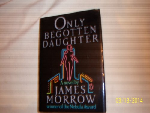 ONLY BEGOTTEN DAUGHTER: Morrow, James