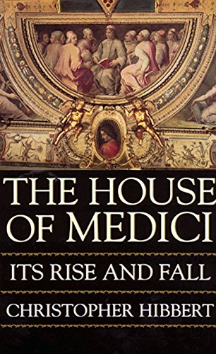 The House of Medici: Its Rise and: Hibbert, Christopher