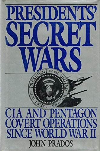 President's Secret Wars : CIA and Pentagon Covert Operations since World War II: Prados, John;...