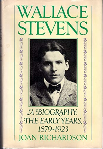 Wallace Stevens: The Early Years, 1879-1923: Richardson, Joan
