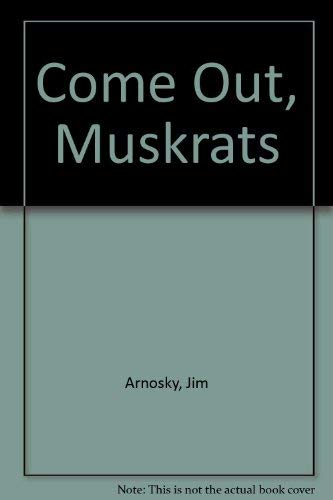 9780688054588: Come Out, Muskrats