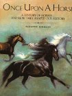 9780688055509: Once upon a Horse: A History of Horses--And How They Shaped Our History