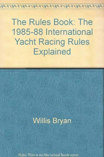 9780688057121: The rules book: The 1985-88 International Yacht Racing Rules explained