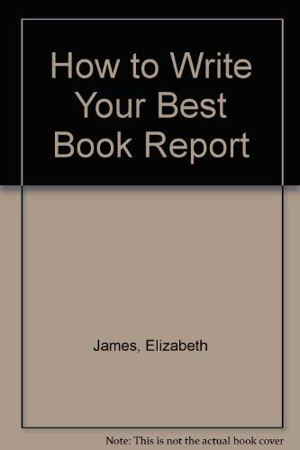 How to Write Your Best Book Report: James, Elizabeth; Barkin, Carol