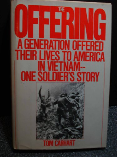 The Offering: A Generation Offered Their Lives to America in Vietnam--One Soldier's Story