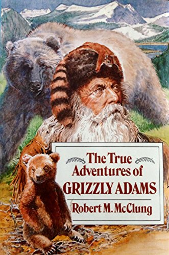 9780688057947: The True Adventures of Grizzly Adams: A Biography