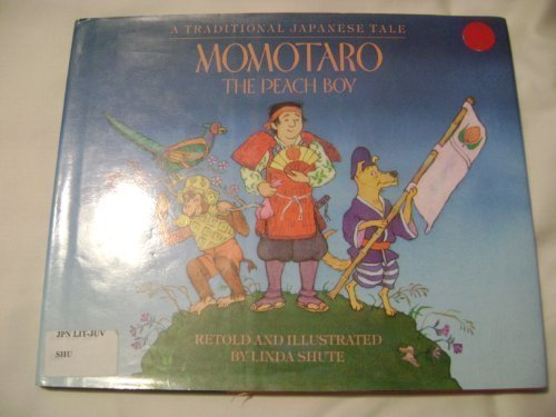 Momotaro the Peach Boy: A Traditional Japanese: Shute, Linda