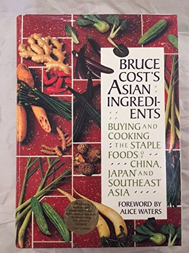 Bruce Cost's Asian Ingredients: Buying and Cooking the Staple Foods of China, Japan and Southwest...