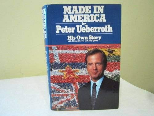 Made in America His Own Story: Peter Ueberroth with Richard Levin and Amy Quinn