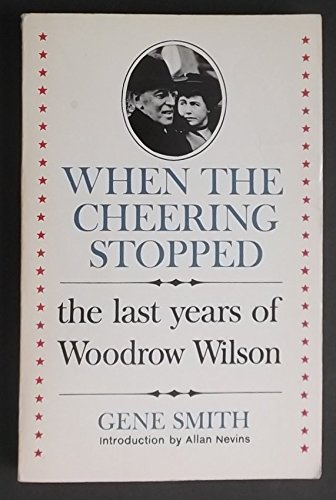 9780688060114: When the Cheering Stopped: The Last Years of Woodrow Wilson