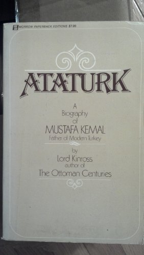 Ataturk: A Biography of Mustafa Kemal, Father of Modern Turkey: Lord Kinross