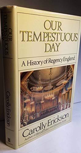 Our Tempestuous Day A History of Regency England: Erickson Carolly