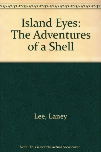 Island Eyes: The Adventures of a Shell: Lee, Laney