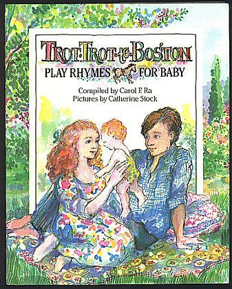 Trot, Trot to Boston: Play Rhymes for Baby: Ra, Carol F.