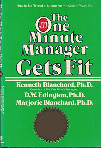 The One Minute Manager Gets Fit: Blanchard, Kenneth H.;