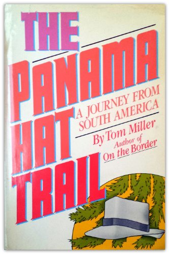 The Panama Hat Trail: A Journey from South America: Miller, Tom