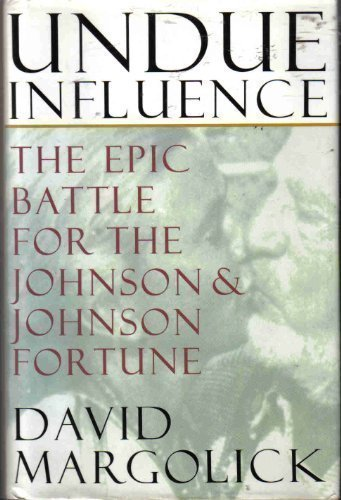 Undue Influence: The Epic Battle for the Johnson & Johnson Fortune: Margolick, David