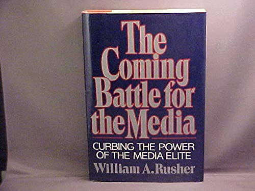 The Coming Battle for the Media. Curbing the Power of the Media Elite.
