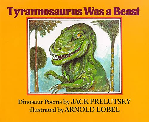 Tyrannosaurus Was a Beast: Dinosaur Poems: Lobel, Arnold, Prelutsky, Jack