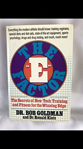 The E Factor: The Secrets of New-Tech Training and Fitness for the Winning Edge: Goldman, Bob; ...