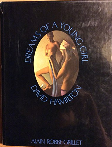 Dreams of a Young Girl - David Hamilton: Hamilton, David; Robbe-Grillet