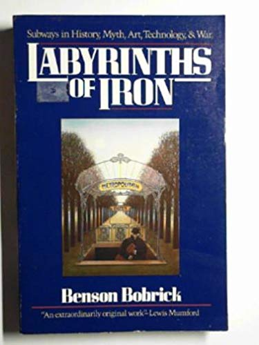Labyrinths of Iron: Subways in History, Myth,: Bobrick, Benson; Baker,