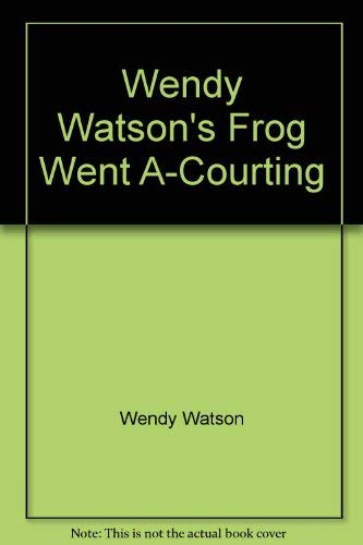 Wendy Watson's Frog Went A-Courting: Watson, Wendy