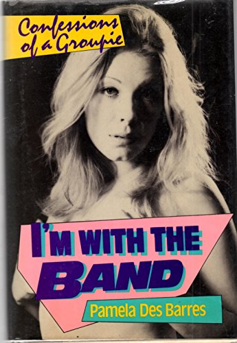 I'm With the Band: Confessions of a Groupie: Des Barres, Pamela