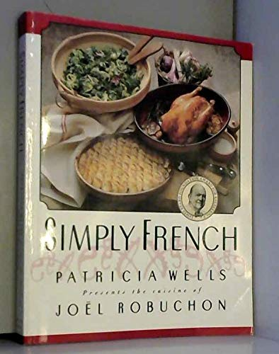 Simply French: Patricia Wells Presents the Cuisine of Joel Robuchon (9780688066420) by Wells, Patricia