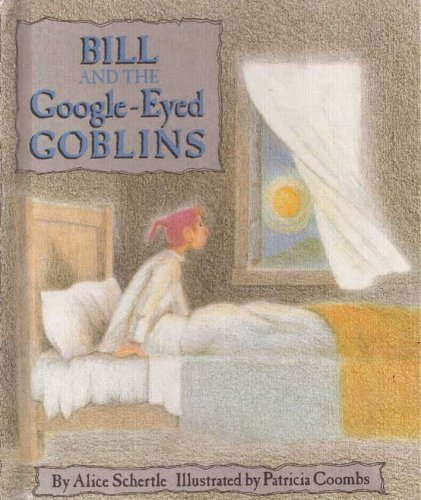 Bill and the Google-Eyed Goblins: Schertle, Alice