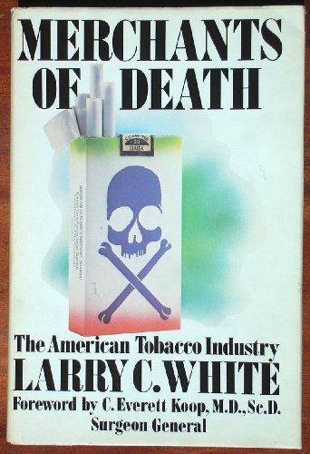 Merchants of Death: The American Tobacco Industry: White, Larry C.