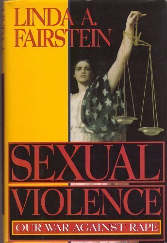 Sexual Violence: Our War Against Rape: Fairstein, Linda A.