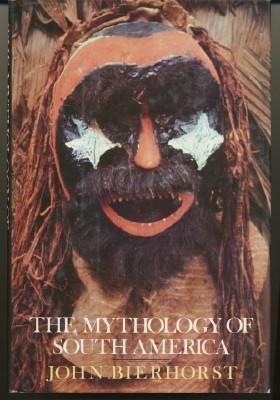 The Mythology of South America (Gods and Heroes of the New World): Bierhorst, John