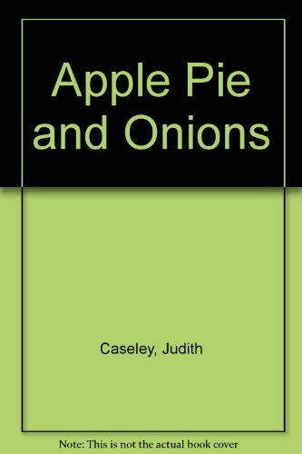 Apple Pie and Onions: Caseley, Judith