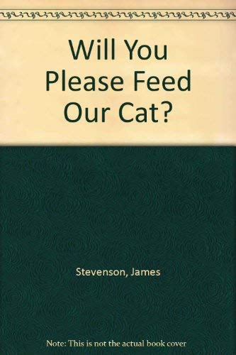 Will You Please Feed Our Cat?: Stevenson, James