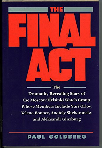 9780688068592: The Final Act: The Dramatic, Revealing Story of the Moscow Helsinki Watch Group