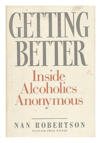 Getting Better: Inside Alcoholics Anonymous: Robertson, Nan