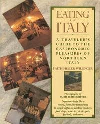 EATING IN ITALY, A Traveler's Guide to the Gastronomic Pleasures of Northern Italy: WILLINGER, ...