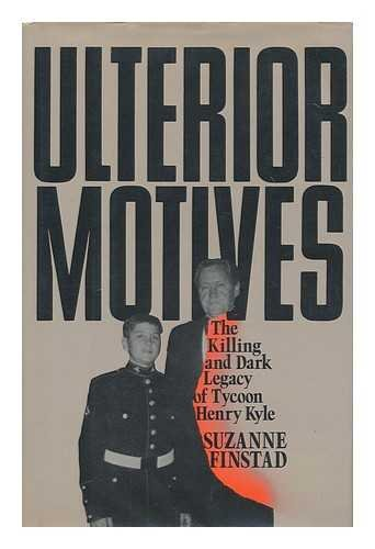 9780688069025: Ulterior Motives: The Killing and Dark Legacy of Tycoon Henry Kyle
