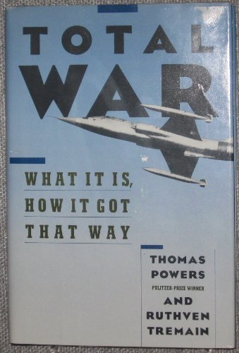 Total War: What it is, How it Got That Way: Powers, Thomas and Ruthven Tremain