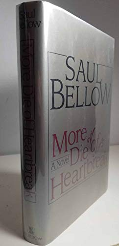 MORE DIE OF HEARTBREAK: Bellow, Saul.