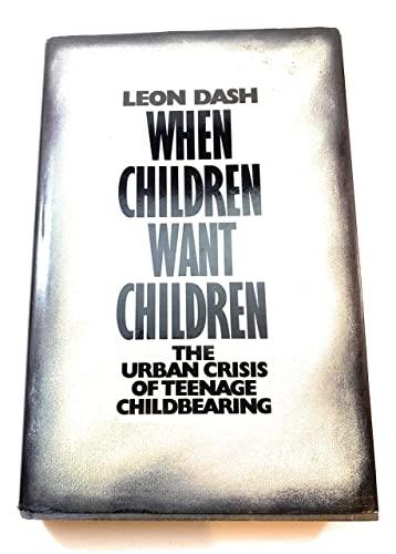 9780688069575: When Children Want Children: The Urban Crisis of Teenage Childbearing