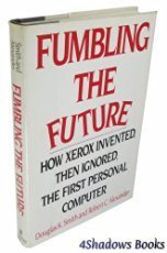 Fumbling the Future: How Xerox Invented Then: Smith, Douglas K.;