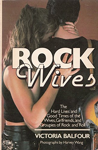 9780688069667: Rock Wives: The Hard Lives and Good Times of the Wives, Girlfriends, and Groupies of Rock and Roll